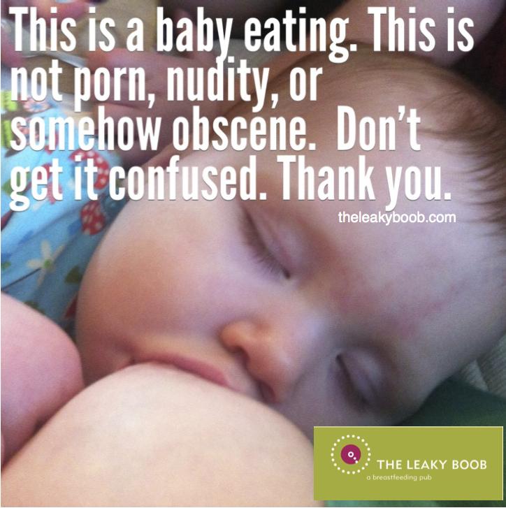 Breastfeeding is not porn, nudity, or obscene The Leaky Boob
